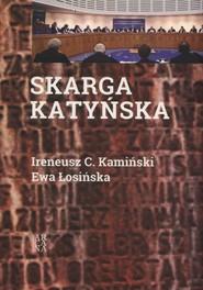 okładka Skarga katyńska, Książka | Ireneucz C. Kamiński, Ewa Łosińska
