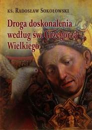 okładka Droga doskonalenia według św. Grzegorza Wielkiego, Książka | Sokołowski Radosław