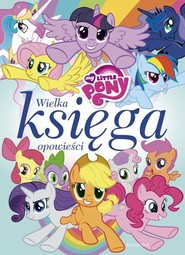 okładka My Little Pony Wielka księga opowieści, Książka | Marta Jamrógiewicz, Teresa Duralska-Macheta
