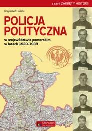 okładka Policja Polityczna w województwie pomorskim w latach 1920-1939, Książka | Halicki Krzysztof