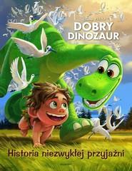 okładka Dobry dinozaur Historia niezwykłej przyjaźni, Książka | Zabrzewska Adrainna