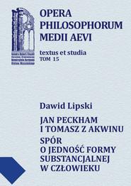 okładka Jan Peckham i Tomasz z Akwinu Spór o jedność formy substancjalnej w człowieku, Książka | Lipski Dawid