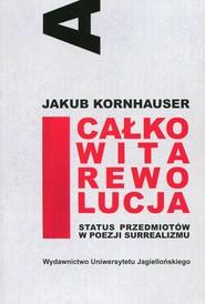 okładka Całkowita rewolucja Status przedmiotów w poezji surrealizmu, Książka | Kornhauser Jakub