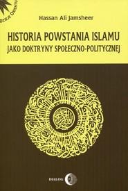 okładka Historia powstania islamu jako doktryny społeczno-politycznej, Książka | Hassan Ali Jamsheer