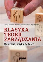 okładka Klasyka teorii zarządzania Ćwiczenia, przykłady, testy, Książka | Dariusz Jemielniak, Dominika Latusek-Jurczak, Kaja Prystupa