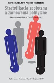 okładka Stratyfikacja społeczna a zachowania polityczne Kraje europejskie w latach 2002-2012, Książka   Henryk Domański, Artur Pokropek, Tomasz Żółtak