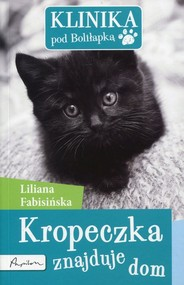 okładka Klinika pod Boliłapką Kropeczka znajduje dom, Książka | Liliana Fabisińska