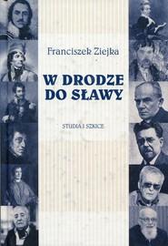 okładka W drodze do sławy Studia i szkice, Książka   Ziejka Franciszek