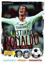 okładka Wszystko o... Cristiano Ronaldo i Realu Madryt, Książka | Zółtowska-Darska Yvette