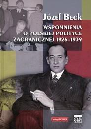 okładka Wspomnienia o polskiej polityce zagranicznej 1926-1939, Książka | Beck Józef