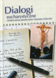 okładka Dialogi Eucharystyczne Orędzia Jezusa spisane przez rumuńską mistyczkę., Książka |
