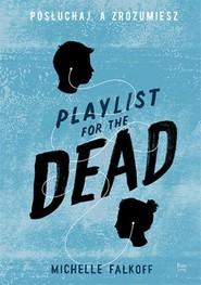 okładka Playlist for the Dead Posłuchaj, a zrozumiesz, Książka | Michelle Falkoff