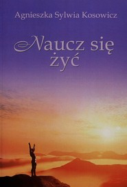 okładka Naucz się żyć, Książka | Agnieszka Sylwia Kosowicz