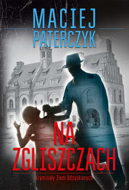 okładka Na zgliszczach Kryminały Ziem Odzyskanych, Książka | Paterczyk Maciej