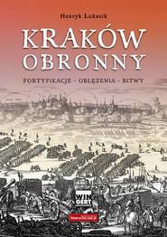 okładka Kraków obronny Fortyfikacje - oblężenia - bitwy, Książka | Łukasik Henryk