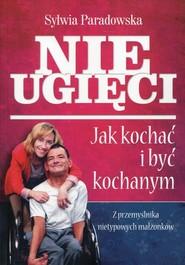 okładka Nieugięci Jak kochać i być kochanym Z przemyślnika nietypowych małżonków, Książka | Paradowska Sylwia