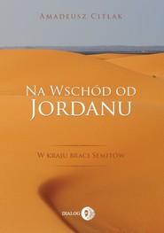 okładka Na wschód od Jordanu w kraju braci Semitów, Książka | Citlak Amadeusz