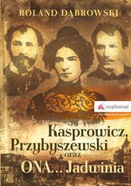 okładka Kasprowicz, Przybyszewski oraz ONA... Jadwinia, Książka | Dąbrowski Roland