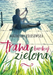 okładka Trawa bardziej zielona, Książka | Magdalena Kołosowska