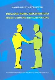okładka Działanie wobec rzeczywistości Projekt onto-epistemologii społecznej, Książka | Kuszyk-Bytniewska Mariola