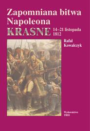 okładka Zapomniana bitwa Napoleona Krasne 14-21 listopada 1812, Książka | Rafał Kowalczyk