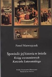 okładka Spowiedź Jej historia w świetle Ksiąg Wyznaniowych Kościoła Luterańskiegoa, Książka | Matwiejczuk Paweł