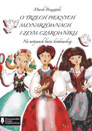 okładka O trzech pięknych młynarzównach i złym czarowniku, Książka | Brzeziński Marek