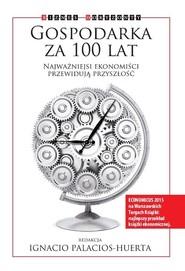 okładka Gospodarka za 100 lat Najważniejsi ekonomiści przewidują przyszłość, Książka   Daron Acemoglu, Angus  Deaton, Avinash Dixit, Edward Glaeser, Andreu Mas-Colell, John E. Roemer