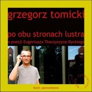 okładka Po obu stronach lustra o poezji Eugeniusza Tkaczyszyna-Dyckiego, Książka   Tomicki Grzegorz
