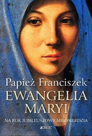 okładka Ewangelia Maryi Na Rok Jubileuszowy Miłosierdzia, Książka |