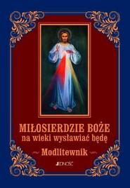 okładka Miłosierdzie Boże na wieki wysławiać będę Modlitewnik, Książka | Sobolewski Zbigniew