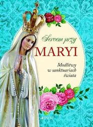 okładka Sercem przy Maryi Modlitwy w sanktuariach świata, Książka |