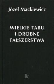 okładka Wielkie tabu i drobne fałszerstwa, Książka | Józef Mackiewicz