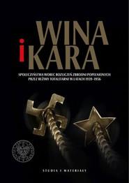 okładka Wina i kara Społeczeństwa wobec rozliczeń zbrodni popełnionych przez reżimy totalitarne w latach 1939–1956, Książka | Patryk Pleskot