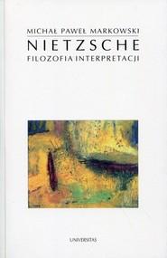 okładka Nietzsche Filozofia interpretacji, Książka | Michał Paweł  Markowski