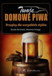 okładka Twoje domowe piwa Przepisy dla wszystkich stylów, Książka | Davide Bertinotti, Massimo Faraggi