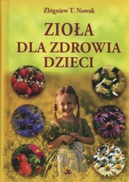 okładka Zioła dla zdrowia dzieci, Książka | Zbigniew T. Nowak