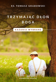okładka Trzymając dłoń Boga Kazania wybrane, Książka | Grabowski Tomasz