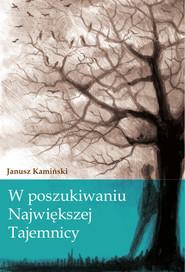 okładka W poszukiwaniu największej tajemnicy, Książka | Kamiński Janusz