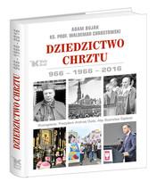 okładka Dziedzictwo Chrztu 966-1966-2016, Książka | Adam Bujak, prof Waldemar Chrostowski