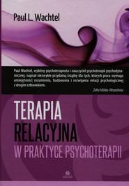 okładka Terapia relacyjna w praktyce psychoterapii, Książka | Paul L. Wachtel