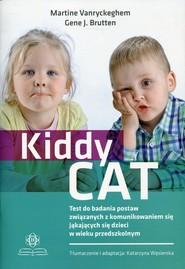 okładka Kiddy CAT Test do badania postaw związanych z komunikowaniem się jąkających się dzieci w wieku przedszkolnym, Książka   Martine. Brutten Gene J. Vanryckeghen