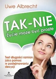 okładka Tak-Nie Życie może być proste Test długości ramion jako pomoc w podejmowaniu decyzji, Książka | Uwe Albrecht