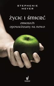 okładka Życie i śmierć Zmierzch opowiedziany na nowo, Książka   Stephenie Meyer