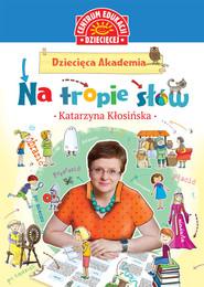 okładka Dziecięca Akademia Na tropie słów, Książka | Katarzyna Kłosińska