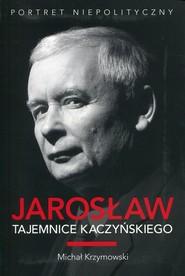 okładka Jarosław Tajemnice Kaczyńskiego Portret niepolityczny, Książka   Michał Krzymowski