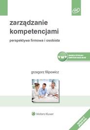 okładka Zarządzanie kompetencjami Perspektywa firmowa i osobista, Książka | Filipowicz Grzegorz