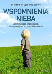 okładka Wspomnienia nieba Zdumiewające relacje dzieci, które pamiętają poprzednie wcielenia, Książka | Wayne Dyer, Dee Garnes