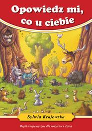 okładka Opowiedz mi co u ciebie Bajki terapeutyczne dla rodziców i dzieci, Książka | Krajewska Sylwia