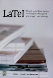 okładka LaTeI Z badań nad wykorzystaniem technologii informacyjnych w bibliologii i informatologii, Książka |